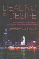 Hoang, Kimberly Kay - Dealing in Desire: Asian Ascendancy, Western Decline, and the Hidden Currencies of Global Sex Work - 9780520275577 - V9780520275577