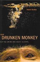 Dudley, Robert - The Drunken Monkey: Why We Drink and Abuse Alcohol - 9780520275690 - V9780520275690