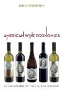 Thornton, James - American Wine Economics: An Exploration of the U.S. Wine Industry - 9780520276499 - V9780520276499