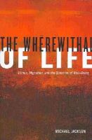 Jackson, Michæl - The Wherewithal of Life: Ethics, Migration, and the Question of Well-Being - 9780520276727 - V9780520276727
