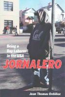 Ordonez Ph.D, Juan Thomas - Jornalero: Being a Day Laborer in the USA (California Series in Public Anthropology) - 9780520277861 - V9780520277861