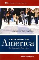 Iceland, John - A Portrait of America: The  Demographic Perspective (Sociology in the 21st Century) - 9780520278196 - V9780520278196