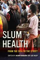 Corburn, Jason, Riley, Lee - Slum Health: From the Cell to the Street - 9780520281073 - V9780520281073