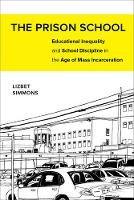 Simmons, Lizbet - The Prison School: Educational Inequality and School Discipline in the Age of Mass Incarceration - 9780520281462 - V9780520281462