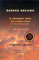 Solnit, Rebecca - Savage Dreams: A Journey into the Hidden Wars of the American West - 9780520282285 - V9780520282285