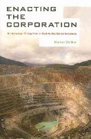 Welker, Marina - Enacting the Corporation: An American Mining Firm in Post-Authoritarian Indonesia - 9780520282315 - V9780520282315