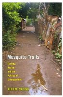 Nading, Alex M. - Mosquito Trails: Ecology, Health, and the Politics of Entanglement - 9780520282629 - V9780520282629