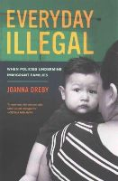 Dreby, Joanna - Everyday Illegal: When Policies Undermine Immigrant Families - 9780520283404 - V9780520283404