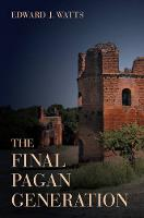 Watts, Edward J. - The Final Pagan Generation (Transformation of the Classical Heritage) - 9780520283701 - V9780520283701