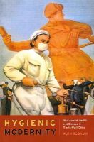 Rogaski, Ruth - Hygienic Modernity: Meanings of Health and Disease in Treaty-Port China (Asia: Local Studies / Global Themes) - 9780520283824 - V9780520283824