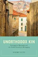Leite, Naomi - Unorthodox Kin: Portuguese Marranos and the Global Search for Belonging - 9780520285040 - V9780520285040