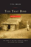 Miles, Tiya - Ties That Bind: The Story of an Afro-Cherokee Family in Slavery and Freedom (American Crossroads) - 9780520285637 - V9780520285637