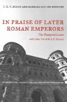 Nixon, C. E. V., Rodgers, Barbara Saylor - In Praise of Later Roman Emperors: The Panegyrici Latini (Transformation of the Classical Heritage) - 9780520286252 - V9780520286252