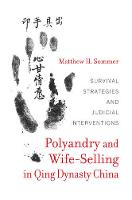 Sommer, Matthew H. - Polyandry and Wife-Selling in Qing Dynasty China: Survival Strategies and Judicial Interventions - 9780520287037 - V9780520287037