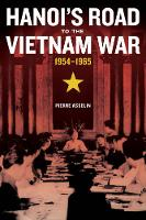 Asselin, Pierre - Hanoi's Road to the Vietnam War, 1954-1965 (From Indochina to Vietnam: Revolution and War in a Global Perspective) - 9780520287495 - V9780520287495