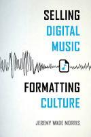 Morris, Jeremy Wade - Selling Digital Music, Formatting Culture - 9780520287945 - V9780520287945