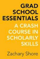 Shore, Zachary - Grad School Essentials - 9780520288300 - V9780520288300