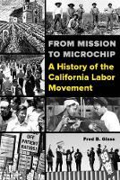 Glass, Fred - From Mission to Microchip: A History of the California Labor Movement - 9780520288416 - V9780520288416
