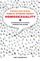 Adamczyk, Amy - Cross-National Public Opinion about Homosexuality: Examining Attitudes across the Globe - 9780520288768 - V9780520288768