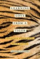 Capper, Daniel - Learning Love from a Tiger: Religious Experiences with Nature - 9780520290426 - V9780520290426