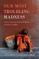 Luhrmann, T.m., Marrow, Jocelyn - Our Most Troubling Madness: Case Studies in Schizophrenia across Cultures (Ethnographic Studies in Subjectivity) - 9780520291089 - V9780520291089
