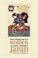 Yonemoto, Marcia - The Problem of Women in Early Modern Japan (Asia: Local Studies / Global Themes) - 9780520292000 - V9780520292000