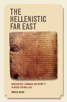 Mairs, Rachel - The Hellenistic Far East: Archæology, Language, and Identity in Greek Central Asia - 9780520292468 - V9780520292468