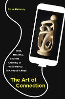 Mahoney, Dillon - The Art of Connection: Risk, Mobility, and the Crafting of Transparency in Coastal Kenya - 9780520292895 - V9780520292895