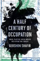 Shafir, Gershon - A Half Century of Occupation: Isræl, Palestine, and the World's Most Intractable Conflict - 9780520293502 - V9780520293502
