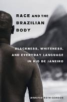 Roth-Gordon, Jennifer - Race and the Brazilian Body: Blackness, Whiteness, and Everyday Language in Rio de Janeiro - 9780520293809 - V9780520293809