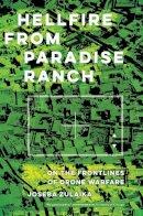 Zulaika, Joseba - Hellfire from Paradise Ranch: On the Front Lines of Drone Warfare - 9780520329744 - V9780520329744