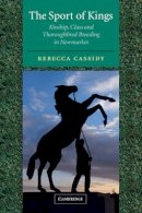 Cassidy, Rebecca - The Sport of Kings: Kinship, Class and Thoroughbred Breeding in Newmarket - 9780521004879 - KKD0000516