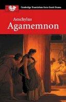 Aeschylus - Aeschylus: Agamemnon (Cambridge Translations from Greek Drama) - 9780521010757 - V9780521010757