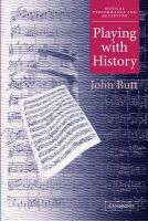 Butt, John - Playing with History: The Historical Approach to Musical Performance (Musical Performance and Reception) - 9780521013581 - V9780521013581