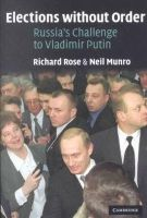 Richard Rose, Neil Munro - Elections without Order: Russia's Challenge to Vladimir Putin - 9780521016445 - KEX0209462