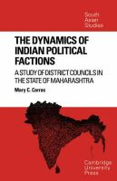 Carras, Mary C. - The Dynamics of Indian Political Factions: A Study of District Councils in the State of Maharashtra (Cambridge South Asian Studies) - 9780521052818 - KEX0269859