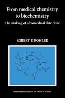 Kohler, Robert E. - From Medical Chemistry to Biochemistry - 9780521090476 - V9780521090476