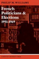 Williams, Philip - French Politicians and Elections 1951-1969 - 9780521096089 - KEX0299083