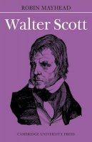 Robin Mayhead - Walter Scott (British and Irish Authors) - 9780521097819 - KLN0003979