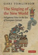 Tomlinson, Gary - The Singing of the New World. Indigenous Voice in the Era of European Contact.  - 9780521110174 - V9780521110174
