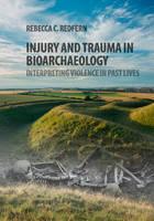 Redfern, Rebecca C. - Injury and Trauma in Bioarchaeology: Interpreting Violence in Past Lives - 9780521115735 - V9780521115735