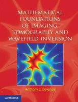 Devaney, Anthony J. - Mathematical Foundations of Imaging, Tomography and Wavefield Inversion - 9780521119740 - V9780521119740