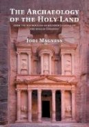 Magness, Jodi - The Archaeology of the Holy Land: From the Destruction of Solomon's Temple to the Muslim Conquest - 9780521124133 - V9780521124133