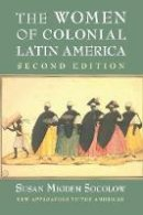Socolow, Susan Migden - The Women of Colonial Latin America (New Approaches to the Americas) - 9780521148825 - V9780521148825
