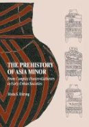 Düring, Bleda S. - The Prehistory of Asia Minor: From Complex Hunter-Gatherers to Early Urban Societies - 9780521149815 - V9780521149815
