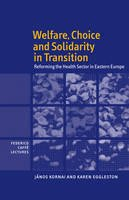 Kornai, János, Eggleston, Karen - Welfare, Choice and Solidarity in Transition: Reforming the Health Sector in Eastern Europe (Federico Caffè Lectures) - 9780521159371 - V9780521159371
