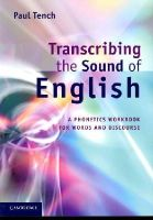 Tench, Paul - Transcribing the Sound of English: A Phonetics Workbook for Words and Discourse - 9780521166058 - V9780521166058