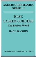 Cohn, Hans W. - Else Lasker-Schüler: The Broken World (Anglica Germanica Series 2) - 9780521168366 - V9780521168366