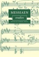 - Messiaen Studies (Cambridge Composer Studies) - 9780521174534 - V9780521174534
