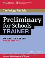 Elliott, Sue; Gallivan, Liz - Preliminary for Schools Trainer Six Practice Tests without Answers - 9780521174855 - V9780521174855